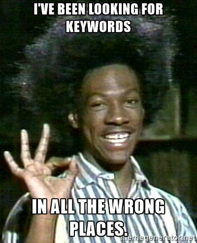 Are You Looking for Keywords in All the Wrong Places?